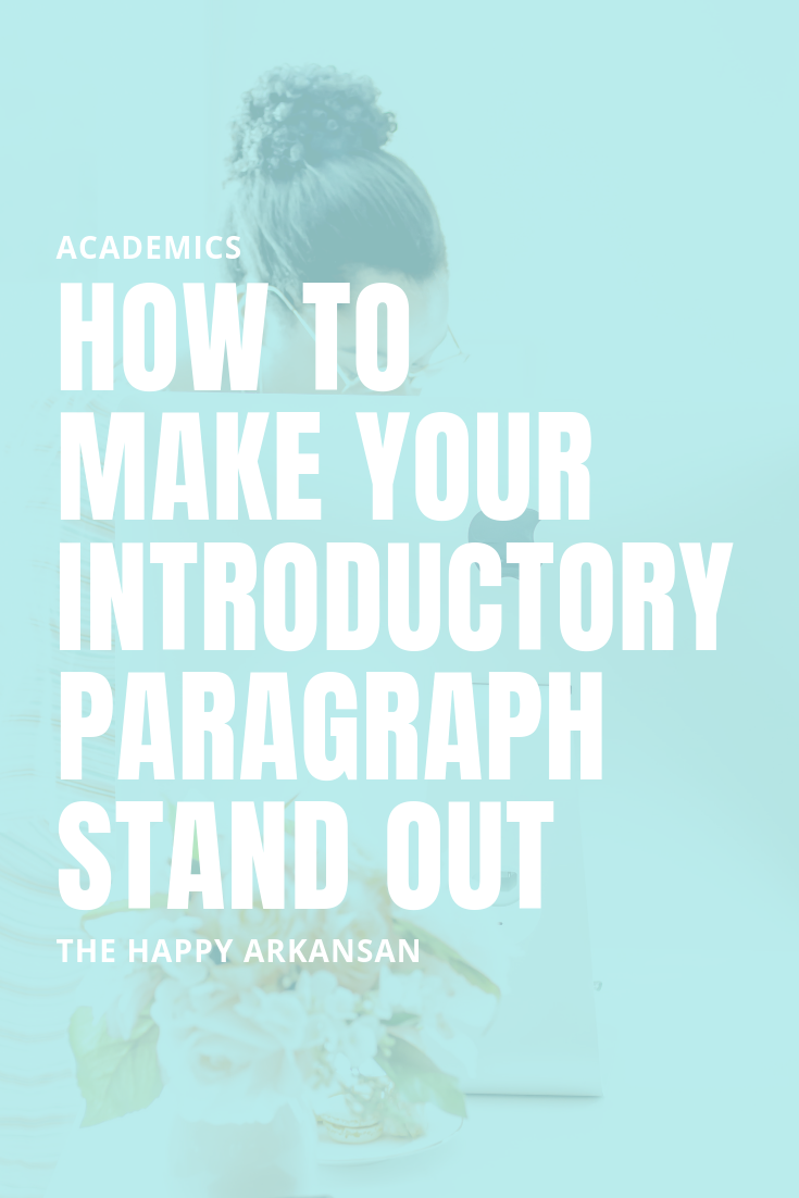 How To Make Your introductory Paragraph Stand Out | The intro paragraph are the eyes into your essays soul. Having a great intro paragraph will help your professor love your essay. Click through for lots of great tips on your next introductory paragraph.