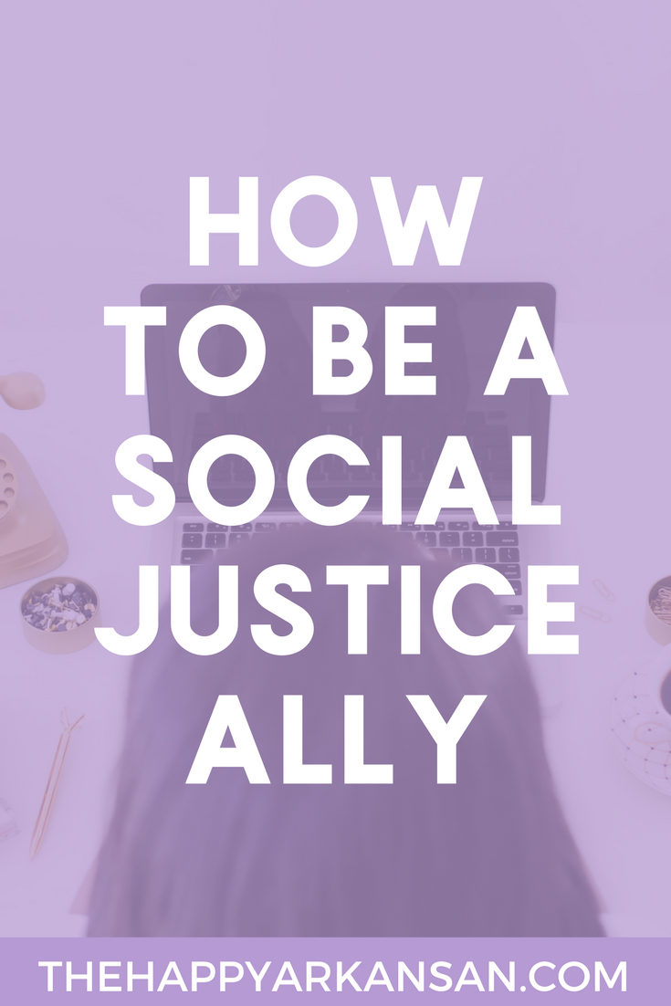 How To Be A Social Justice Ally   In this day and age, we need more social justice allys. We need people sticking up for the rights of others, showing kindness and compassion, and fighting for rights that don't necessarily apply to them. Click through for my five tips on becoming a better social justice ally.