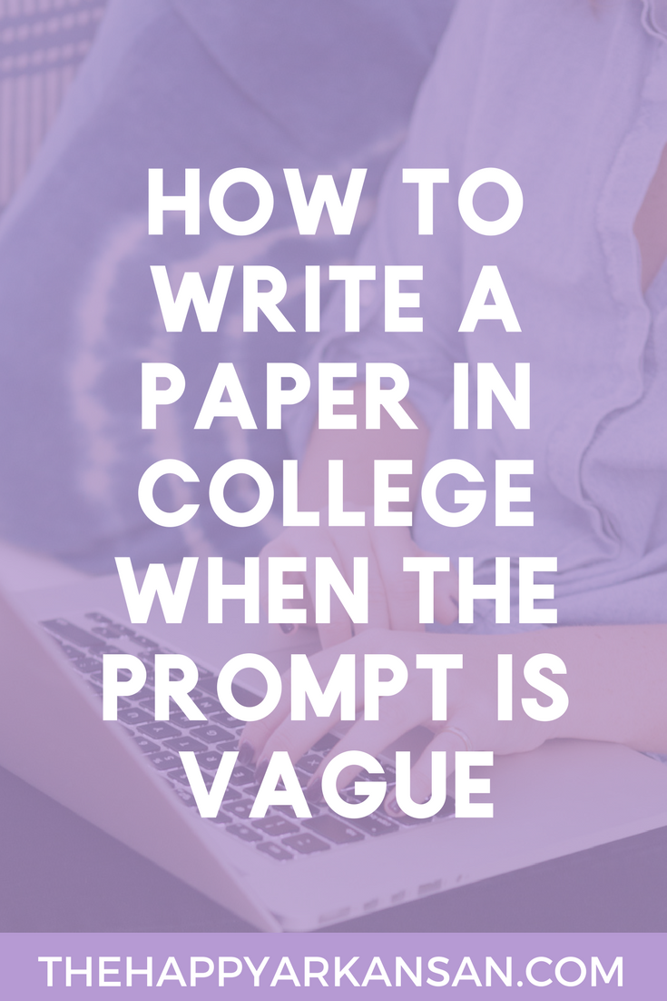 How To Write A Paper In College When The Prompt Is Vague | One of the hardest things to do in college is write a paper with a vague prompt. Today on The Happy Arkansan I am walking you through all the steps you need to take to write an amazing paper even when you don't fully understand the prompt given.