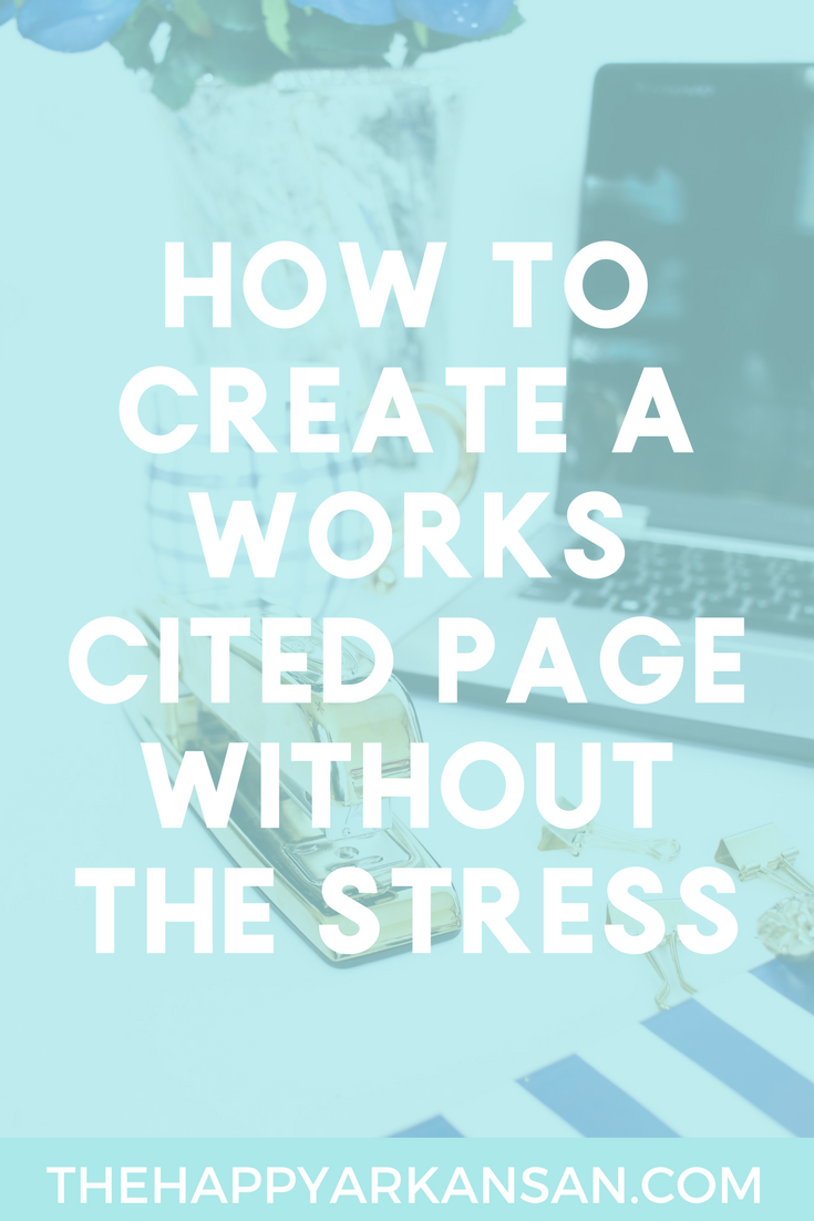 How To Create A Works Cited Page Without The Stress | Your Works Cited page shouldn't stress you out! Click through for my best tips on crafting a Works Cited page quickly, easily, and correctly. A great Works Cited page can really improve your paper, so don't get stuck with a bad one!