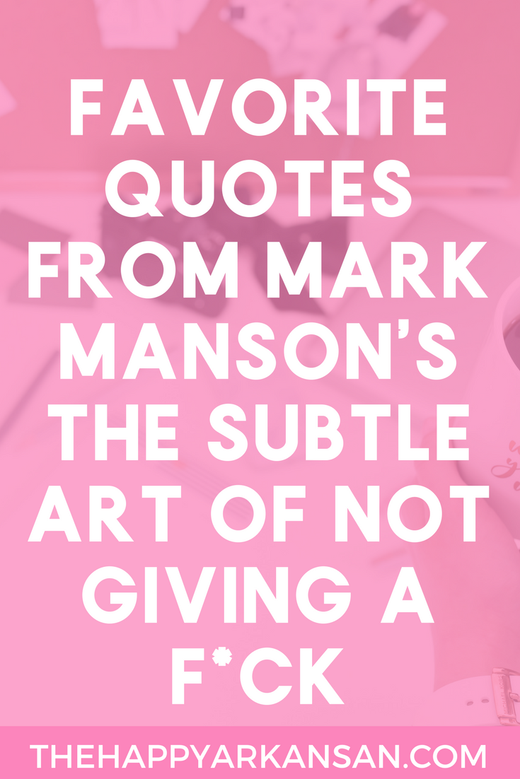 My 10 Favorite Quotes From Mark Manson's The Subtle Art Of Not Giving A F*ck | Have you read Mark Manson's The Subtle Art Of Not Giving A F*ck yet? I am sharing 10 of my favorite quotes on the blog that you need to read even if you haven't read the book yet.