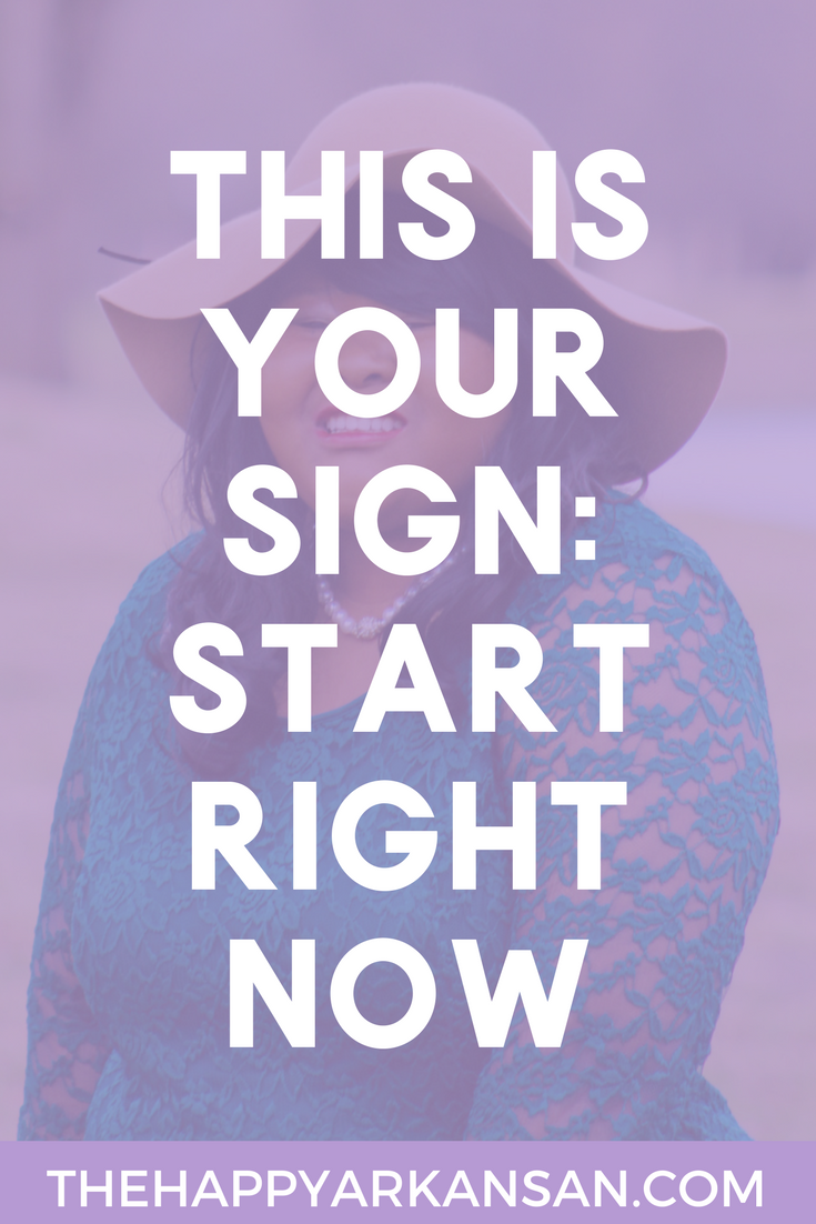 This Is Your Sign: Start Right Now |  Welcome to a new series on The Happy Arkansan giving you signs to follow your dreams. Are you having trouble starting the process? Well, this is your sign to start right now. Click through for more helpful tips and inspiration.