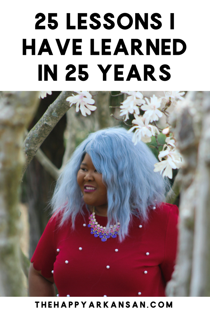 25 Lessons I Have Learned In 25 Years | Its a The Happy Arkansan 25th birthday celebration! In honor of my 25th birthday I decided to share some lessons that I have learned over my 25 years of existence. I hope these birthday lessons help you too!