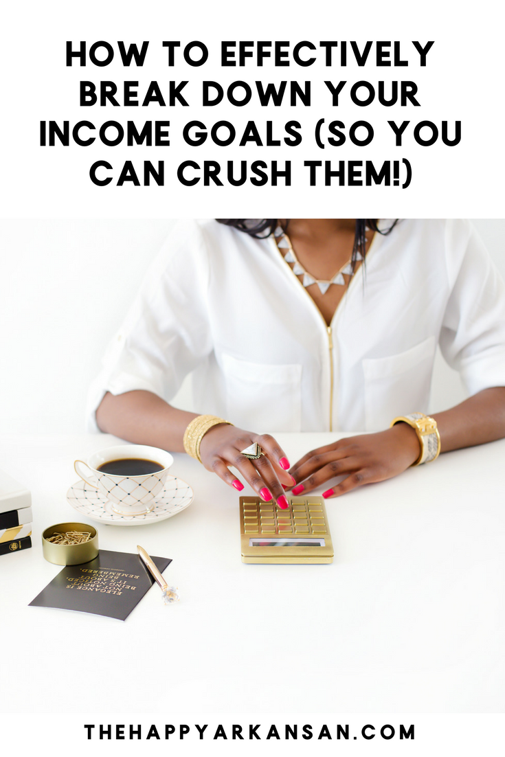 How To Effectively Break Down Your Income Goals (So You Can Crush Them!) | Want to crush your income goals in 2018? Check out this post featuring five tips on how to break down your income goals into manageable chunks so you can make more money and work efficiently.