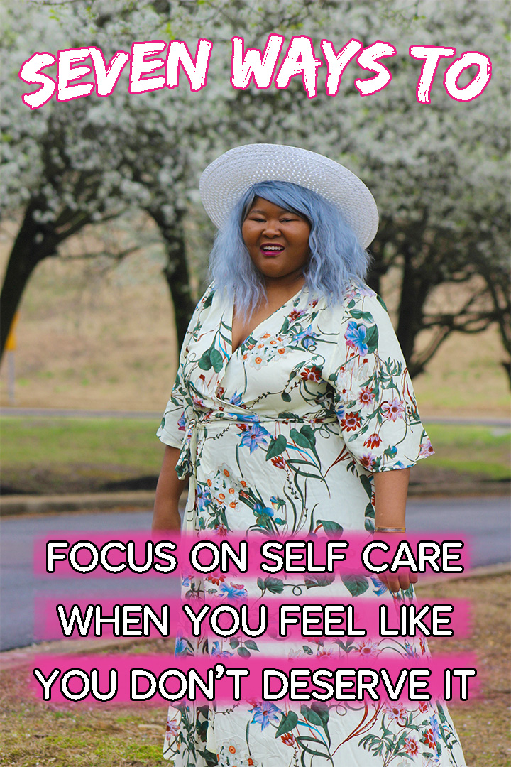 Seven Ways To Focus On Self-Care When You Feel Like You Don't Deserve It | Self-care isn't for just when you feel good about things happening in your life. You must focus on self-care even when you don't feel like you deserve it. Today's post will help you understand the importance of self-care everyday and give you tips on how to take care of yourself every day. #SelfCare #SelfCareTips #TakeCareOfYourself