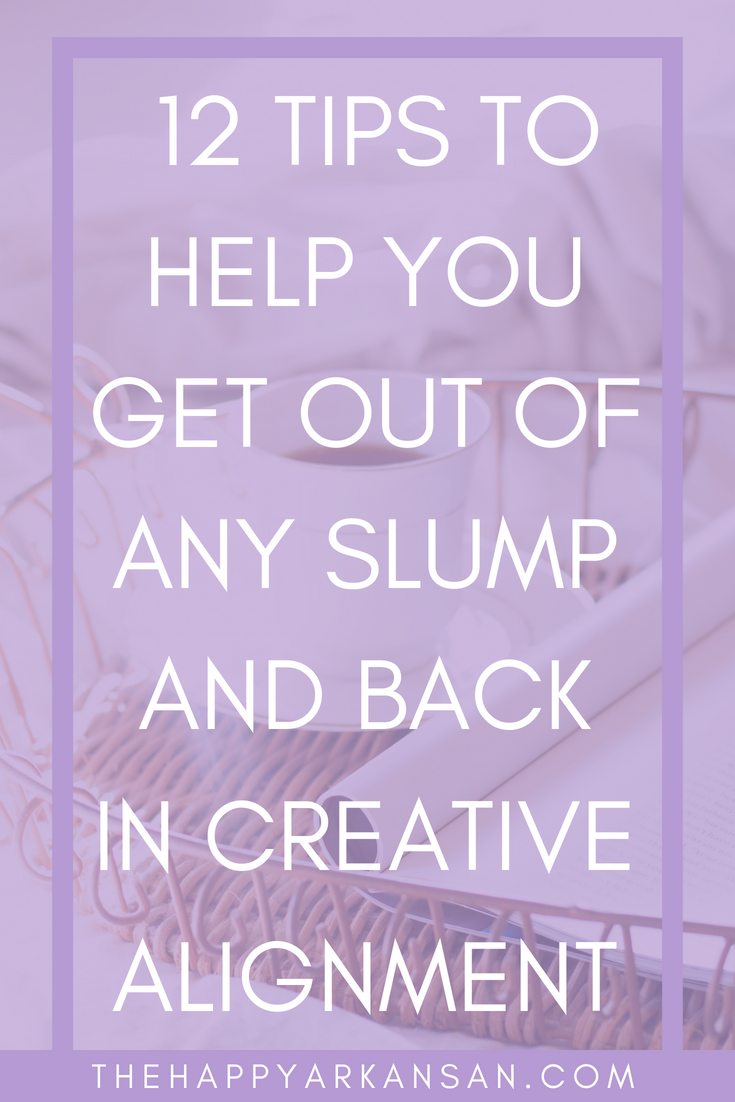 12 Tips To Help You Get Out Of Any Slump And Back In Creative Alignment | A slump of any kind is the worst! Today, on the blog, I am sharing my best tips and tricks for getting out of your rut and back in creative alignment. #Creativity #CreativeMillennial #MillennialAdvice