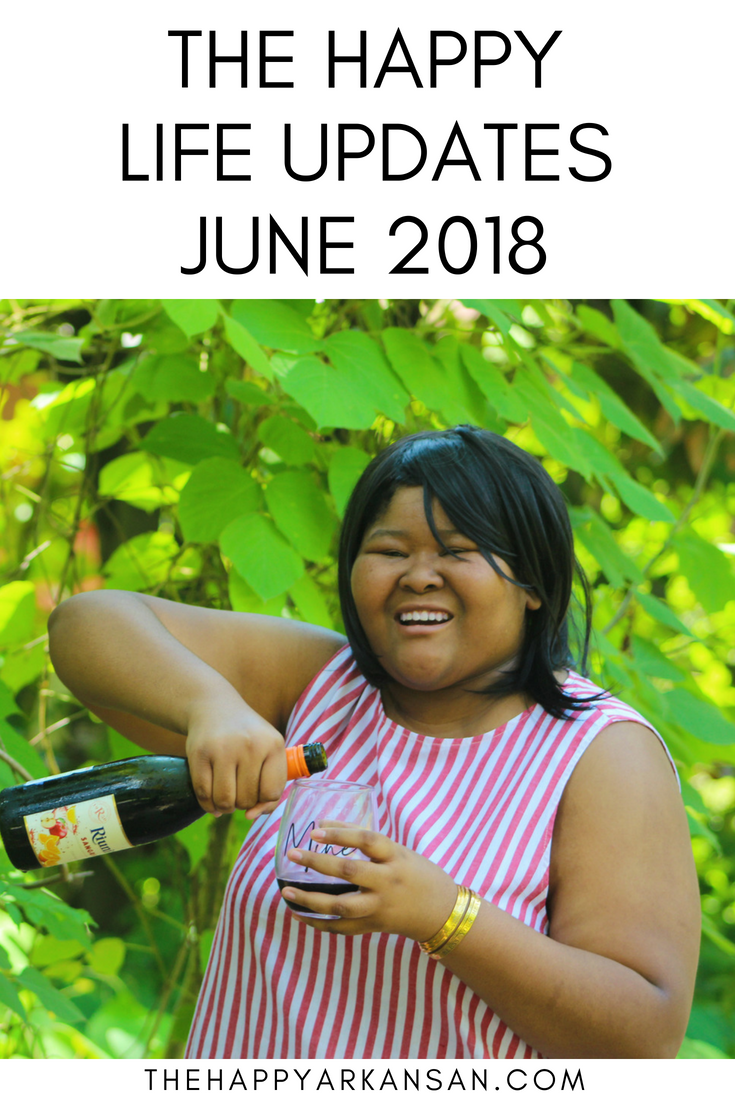 The Happy Life Updates June 2018 | Have you been wondering what I have been up to lately? The Happy Arkansan has been a bit preoccupied, and now I am ready to come back in full effect. Check out my monthly series The Happy Life Updates to see where I've been. #Lifestyle #LifestyleBlogger #ArkansasBlogger