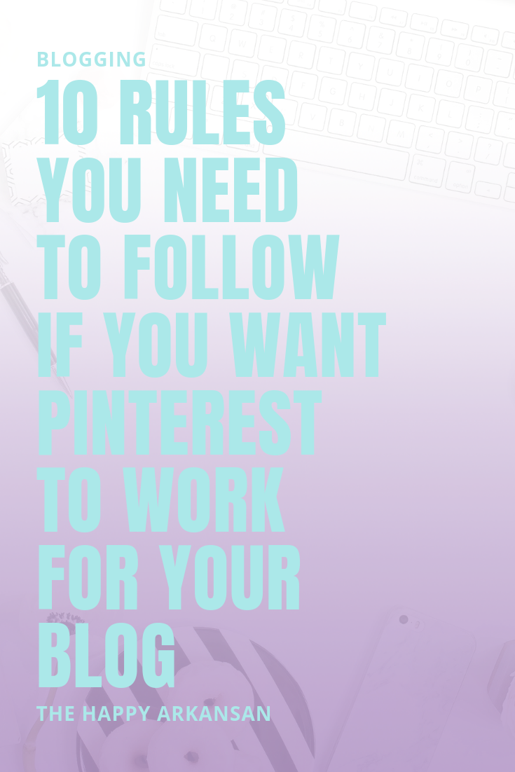 10 Rules You Need To Follow If You Want Pinterest To Work For Your Blog | Are you looking to invest time in Pinterest to grow your blog? Today on the blog I am sharing the ten rules you need to follow if you plan to invest in Pinterest as a traffic growing strategy (which you should.) #PinterestMarketing #BloggingAdvice #SocialMedia