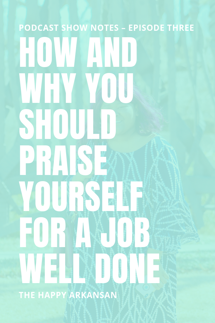 How And Why You Should Praise Yourself For A Job Well Done | In today's podcast, we are going to chat all about the importance of praising ourselves for a job well done. #Podcast #Podcasting #Praise #Positivity