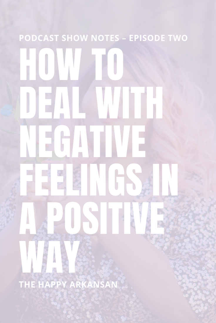 Episode 2: How To Deal With Negative Feelings In A Positive Way | Today on The Happiness Looks Like Me Podcast we are having a conversation on reframing how you deal with any negative feelings you have. We aren't hiding or wallowing in our bad feelings. Instead, we are creating a healthy middle ground that helps us understand our thoughts and get over them with time. #Podcast #PodcastShowNotes #Podcasting #Happiness #Positivity #SelfHelp