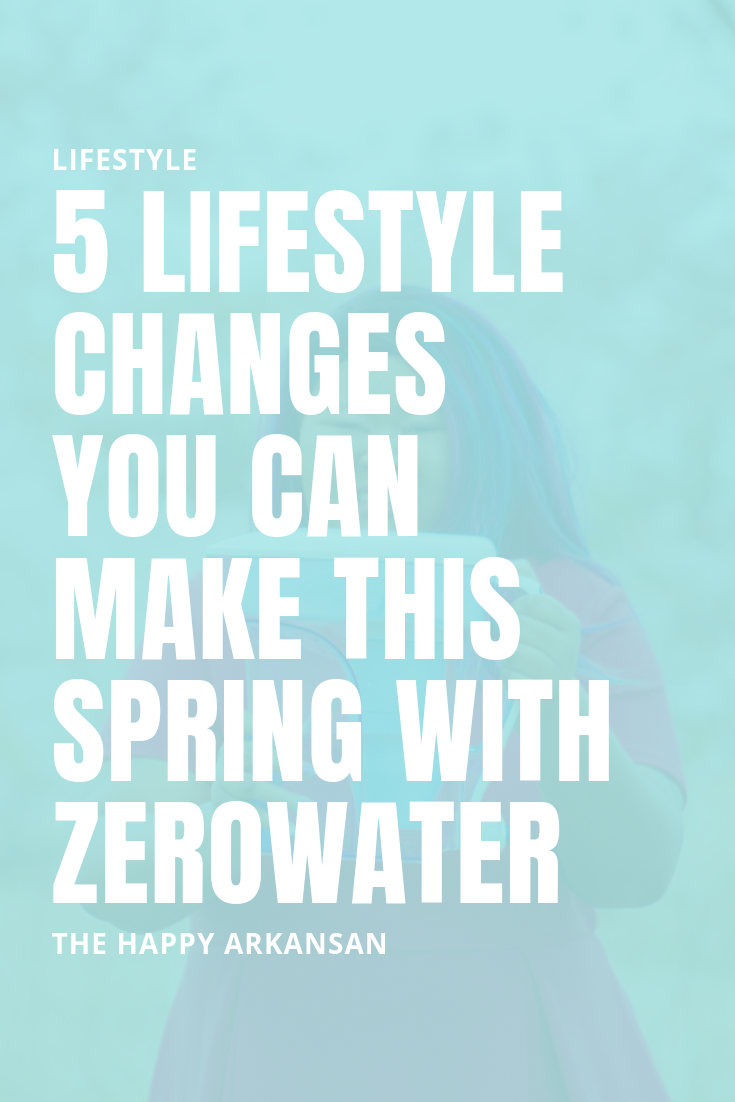 #AD: 5 Lifestyle Changes You Can Make This Spring With ZeroWater | It's time for some spring cleaning this season. Check out my most recent post with ZeroWater sharing five of the lifestyle changes we can make this spring for a healthier mind, body, and soul. #LiveLifeAtZero #ZeroWater
