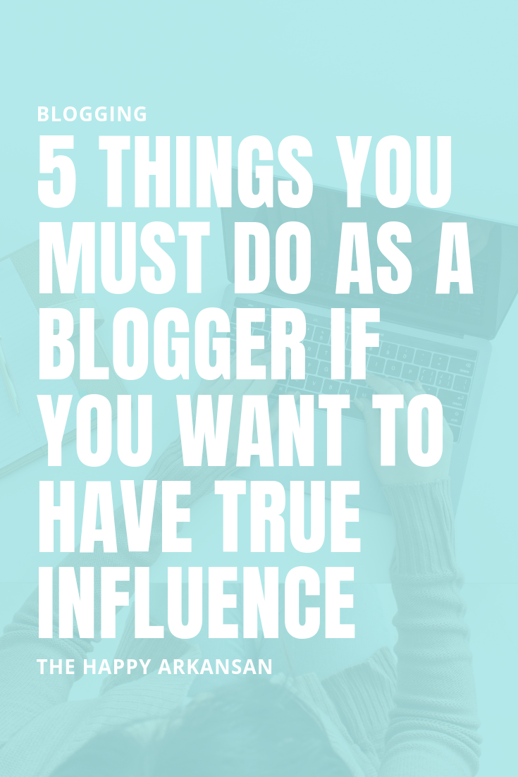 5 Things You Must Do As A Blogger If You Want To Have True Influence | Blogging is about more than high Instagram numbers. People who want to take shortcuts to creating influence will wind up falling short when it comes to finding an audience they love and brands who want to work with them. This blog is all about the things you must do if you want to create true influence. #Blogging #BloggingTips #BloggingTricks #BloggingAdvice