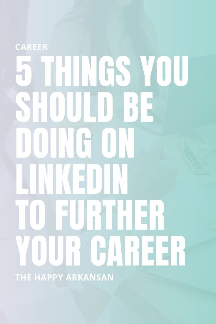 5 Things You Should Be Doing On LinkedIn To Further Your Career | LinkedIn is a powerful tool for the career-minded girl. How do you get noticed by others in your niche on the platform, though? Check out my blog for five things you should be doing on LinkedIn if you want to make an impact on your career prospects. #Career #LinkedIn #CareerAdvice