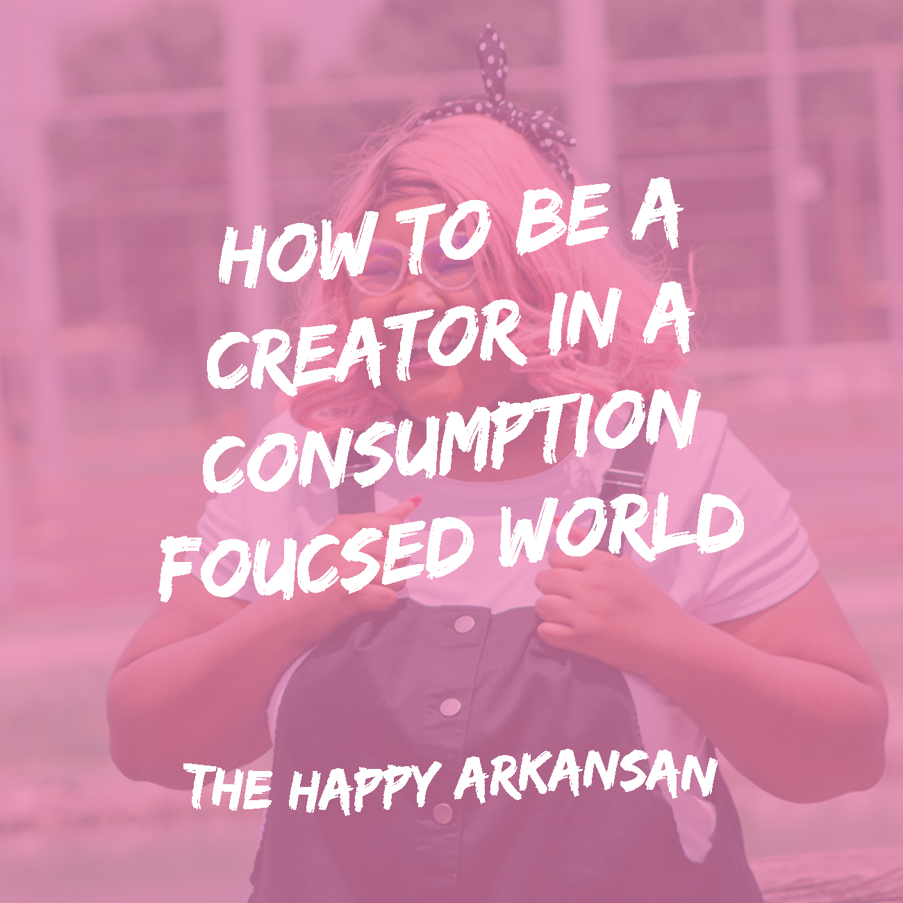 How to be a creator in a consumption focused world