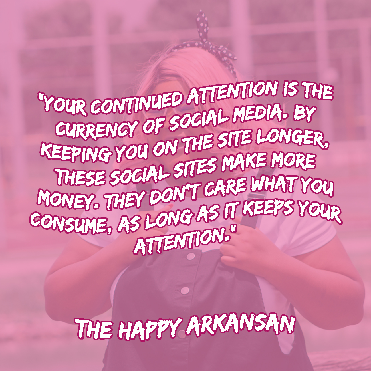 Your continued attention is the currency of social media. By keeping you on the site longer, these social sites make more money. They don't care what you consume, as long as it keeps your attention.
